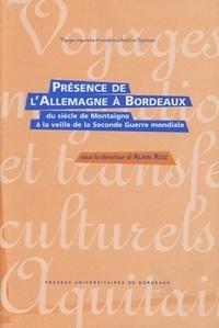 Alain Ruiz et  Collectif - Présence de l'Allemagne à Bordeaux - Du siècle de Montaigne à la veille de la Seconde Guerre mondiale.