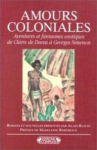 Alain Ruscio - Amours coloniales - Aventures et fantasmes exotiques, de Claire de Duras à Georges Simenon, romans et nouvelles.