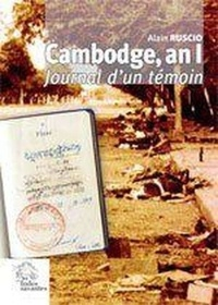 Alain Ruscio - Cambodge, an I - Journal d'un témoin, 1979-1980.