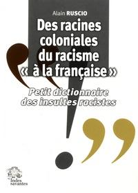 """Alain Ruscio - Des racines coloniales du racisme """"à la française"""" - Petit dictionnaire des insultes racistes."""