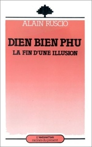 Alain Ruscio - Dien Bien Phu, la fin d'une illusion.