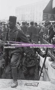 Alain Ruscio - Histoire ordinaire et extraordinaire du temps des colonies.
