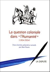Alain Ruscio - La question coloniale dans l'Humanité 1904-2004.