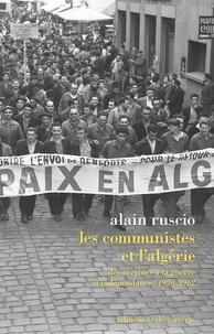 Alain Ruscio - Les communistes et l'Algérie - Des origines à la guerre d'indépendance 1920-1962.