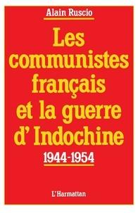 Alain Ruscio - Les communistes francais et la guerre d'indochine (1944-1954).