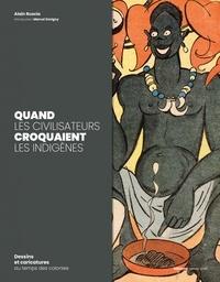 Alain Ruscio - Quand les civilisateurs croquaient les indigènes - Dessins et caricatures au temps des colonies.