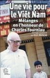 Alain Ruscio - Une vie pour le Viêt Nam - Mélanges en l'honneur de Charles Fourniau.