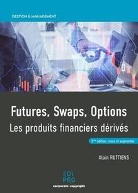 Alain Ruttiens - Futures, swaps, options - Les produits financiers derivés.