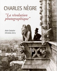 """Alain Sabatier et Christian Zerry - Charles Nègre - """"La révolution photographique""""."""