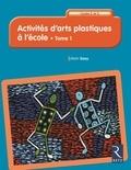 Alain Saey - Activites d'arts plastiques à l'école Cycles 2 et 3 - Tome 1.