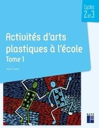 Activités d'arts plastiques à l'école cycles 2 et 3- Tome 1 - Alain Saey |