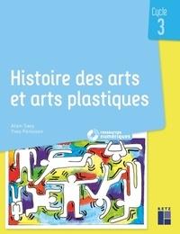 Alain Saey et Yves Pénisson - Histoire des arts et arts plastiques Cycle 3 - 40 exploitations pédagogiques. 1 Cédérom