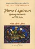 Alain Saint-Denis - Pierre d'Agnicourt - Un banquier laonnois au XIIIe siècle.