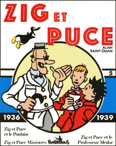 Alain Saint-Ogan - Zig et Puce Tome 5 : Zig et Puce et le Poulain ;  Zig et Puce ministres ; Zig et Puce et le Professeur Médor - (1936-1939).