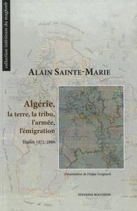 Alain Sainte-Marie - Algérie, la terre, la tribu, l'armée, l'émigration - Etudes 1971-1988.