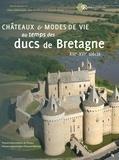 Alain Salamagne et Jean Kerhervé - Châteaux & modes de vie au temps des ducs de Bretagne (XIIIe-XVIe siècle).