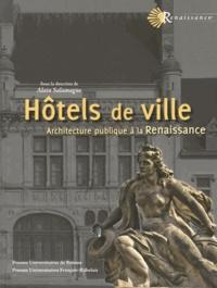 Alain Salamagne - Hôtels de ville - Architecture publique à la Renaissance.