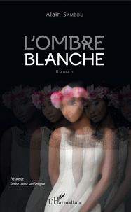 Alain Sambou - L'ombre blanche.