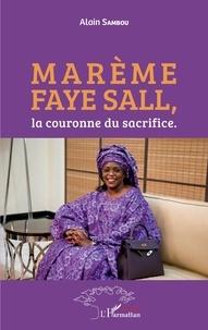 Alain Sambou - Marème Faye Sall, la couronne du sacrifice.