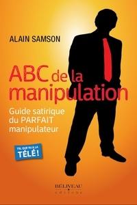 Alain Samson - ABC de la manipulation - Guide satirique du PARFAIT manipulateur.