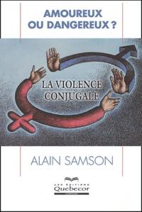Alain Samson - Amoureux ou dangereux ? - La violence conjugale.