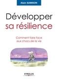 Alain Samson - Développer sa résilience - Comment faire face aux chocs de la vie.