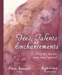 Alain Samson et  Sybiline - Fées, talents et enchantements : Vous êtes une fée, mais vous l'ignorez !.