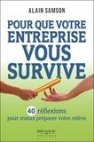 Alain Samson - Pour que votre entreprise vous survive - 40 réflexions pour mieux préparer votre relève.
