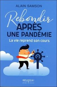 Alain Samson - Rebondir après une pandémie - La vie reprend son cours.
