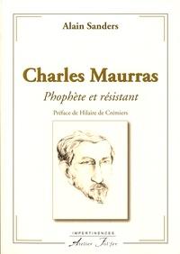 Alain Sanders - Charles Maurras - Prophète et résistant.
