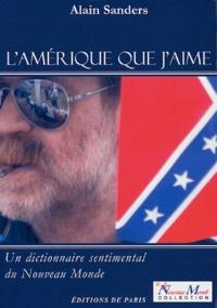 Alain Sanders - L'Amérique que j'aime - Un dictionnaire sentimental du Nouveau Monde.