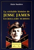 Alain Sanders - La véritable histoire de Jesse James guérillero sudiste.