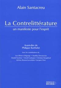 Alain Santacreu et  Collectif - La Contrelittérature - Un manifeste pour l'esprit.
