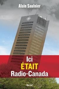 Alain Saulnier - Ici était Radio-Canada.