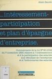 Alain Sauret - Intéressement-participation et plan d'épargne d'entreprise - Commentaire de la loi n ° 90.1002 du 7 novembre 1990 relative à l'intéressement et à la participation des salariés aux résultats de l'entreprise et à l'actionnariat des salariés.