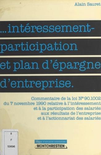 Intéressement-participation et plan d'épargne d'entreprise. Commentaire de la loi n ° 90.1002 du 7 novembre 1990 relative à l'intéressement et à la participation des salariés aux résultats de l'entreprise et à l'actionnariat des salariés