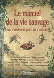 Alain Saury - Le manuel de la vie sauvage - Ou revivre par la nature.
