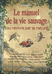 Le manuel de la vie sauvage- Ou revivre par la nature - Alain Saury pdf epub