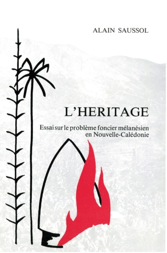 L'héritage. Essai sur le problème foncier mélanésien en Nouvelle-Calédonie