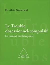 Alain Sauteraud - Le trouble obsessionnel-compulsif - Le manuel du thérapeute.
