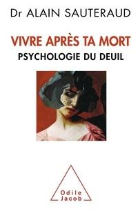 Vivre après ta mort- Psychologie du deuil - Alain Sauteraud | Showmesound.org