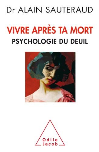 Alain Sauteraud - Vivre après ta mort - Psychologie du deuil.