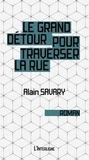 Alain Savary - Le grand détour pour traverser la rue.