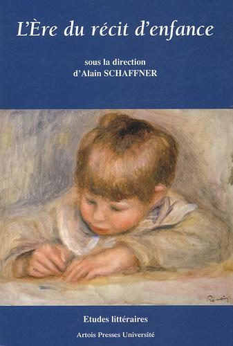 Alain Schaffner - L'Ere du récit d'enfance (en France depuis 1870).