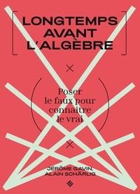 Alain Schärlig - Longtemps avant l'algèbre - Poser le faux pour connaître le vrai.