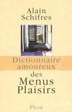 Alain Schifres - DICT AMOUREUX  : Dictionnaire amoureux des menus plaisirs.