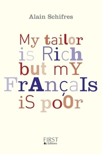 Alain Schifres - My Tailor is rich but my français is poor - Le bas-franglais contemporain, illustré de nombreux exeples et augmenté d'exercices.