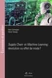 Alain Schnapper et Simon Tamayo - Machine Learning et Supply Chain : révolution ou effet de mode ?.