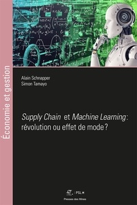 Alain Schnapper et Simon Tamayo - Machine Learning et Supply Chain : révolution ou effet de mode ?.