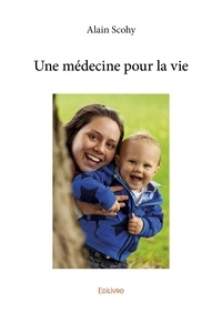 Alain Scohy - Une médecine pour la vie.